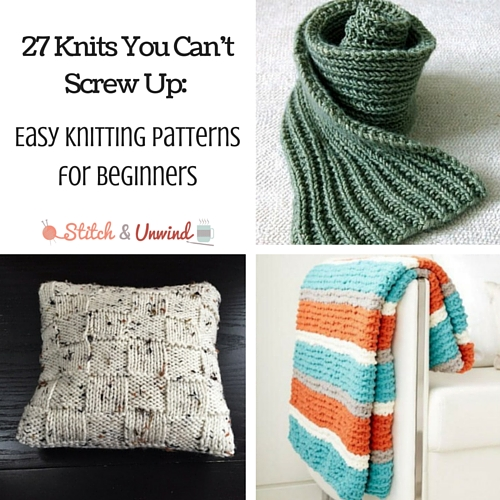 27 knits you canu0027t screw up- easy knitting patterns for beginners xzlwieb