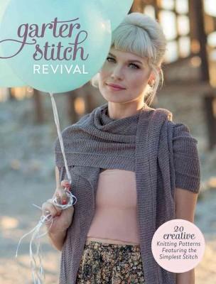 Creative Knitting Patterns garter stitch revival : 20 creative knitting patterns featuring the  simplest stitch zderlkc