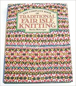 Fair Isle Knitting the complete book of traditional fair isle knitting: sheila mcgregor:  9780713414325: amazon.com: ypwuuhj