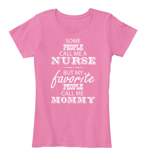 Mothers Day Nurse Funny Cute T Shirts - some people call me a nurse